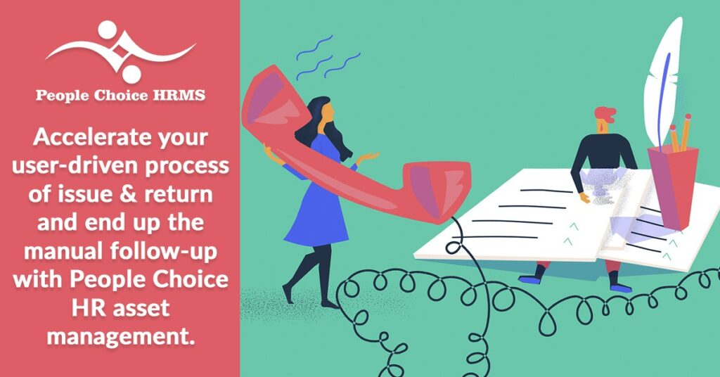 accelerate your user- driven process of issue and return and end up the manual follow-up with people choice HR asset management